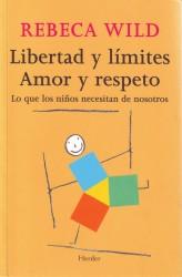 Libertad y límites, amor y respeto, de Rebeca Wild