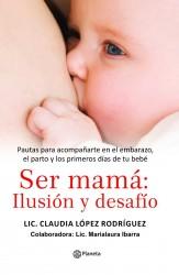 Ser mamá: ilusión y desafío de Claudia López Rodríguez