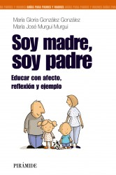 Soy madre, soy padre, Educar con afecto de Maria Glora Gonzalez Gonzalez
